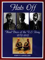 Hats Off: Head Dress of the U.S. Army 1872-1912 (Hardback)