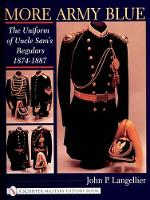 More Army Blue: The Uniform of Uncle Sam's Regulars 1874-1887 (Hardback)