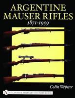 Argentine Mauser Rifles 1871-1959 (Hardback)