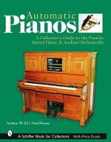 Automatic Pian: A Collectors Guide to the Pianola, Barrel Piano, and Aeolian Orchestrelle (Hardback)