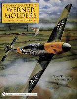German Fighter Ace Werner MAlders:: An Illustrated Biography (Hardback)