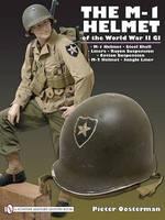 M-1 Helmet of the World War II GI (Hardback)