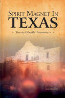 Spirit Magnet In Texas: 20 Ghostly Encounters (Paperback)