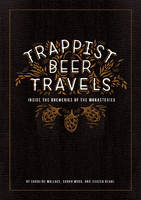 Trappist Beer Travels: Inside the Breweries of the Monasteries (Hardback)