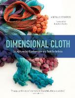 Dimensional Cloth: Sculpture by Contemporary Textile Artists (Hardback)