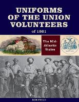 Uniforms of the Union Volunteers of 1861: The Mid-Atlantic States (Hardback)