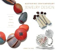 Mastering Contemporary Jewelry Design: Inspiration, Process and Finding Your Voice
