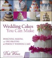 Wedding Cakes You Can Make: Designing, Baking, and Decorating the Perfect Wedding Cake (Hardback)