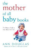 The Mother of All Baby Books: The Ultimate Guide to Your Baby's First Year (Paperback)