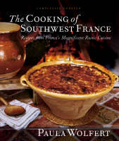 The Cooking of South-West France: Recipes from France's Magnificent Rustic Cuisine (Hardback)
