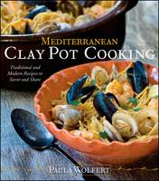 Mediterranean Clay Pot Cooking: Traditional and Modern Recipes to Savor and Share (Hardback)