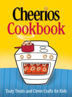 The Cheerios Cookbook: Tasty Treats and Clever Crafts for Kids (Hardback)