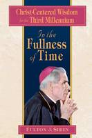 In the Fullness of Time: Christ-centered Wisdom for the Third Millennium (Paperback)