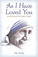As I Have Loved You: A Conversation with Mother Teresa (Paperback)