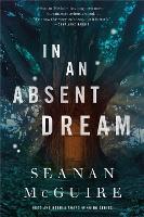 In An Absent Dream: Wayward Children #4 (Hardback)