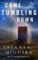Come Tumbling Down: Wayward Children #5 (Hardback)