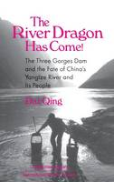 The River Dragon Has Come!: Three Gorges Dam and the Fate of China's Yangtze River and Its People: Three Gorges Dam and the Fate of China's Yangtze River and Its People (Hardback)