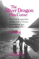 The River Dragon Has Come!: Three Gorges Dam and the Fate of China's Yangtze River and Its People: Three Gorges Dam and the Fate of China's Yangtze River and Its People (Paperback)