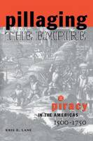 Pillaging the Empire: Piracy in the Americas, 1500-1750 (Paperback)