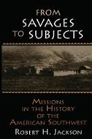 From Savages to Subjects: Missions in the History of the American Southwest (Paperback)