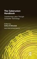 The Cyberunion Handbook: Transforming Labor Through Computer Technology: Transforming Labor Through Computer Technology (Hardback)