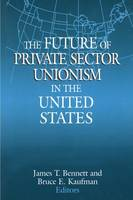 The Future of Private Sector Unionism in the United States (Paperback)