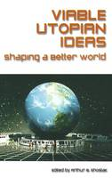 Viable Utopian Ideas: Shaping a Better World: Shaping a Better World (Hardback)