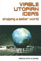 Viable Utopian Ideas: Shaping a Better World: Shaping a Better World (Paperback)