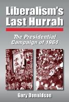 Liberalism's Last Hurrah: The Presidential Campaign of 1964 (Hardback)