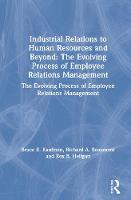 Industrial Relations to Human Resources and Beyond: The Evolving Process of Employee Relations Management: The Evolving Process of Employee Relations Management (Hardback)