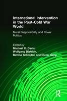International Intervention in the Post-Cold War World: Moral Responsibility and Power Politics (Hardback)