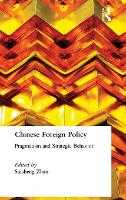 Chinese Foreign Policy: Pragmatism and Strategic Behavior: Pragmatism and Strategic Behavior (Hardback)