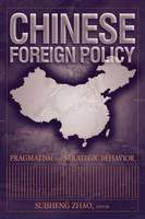 Chinese Foreign Policy: Pragmatism and Strategic Behavior: Pragmatism and Strategic Behavior (Paperback)