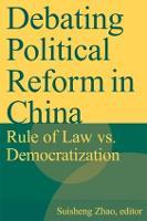 Debating Political Reform in China: Rule of Law vs. Democratization: Rule of Law vs. Democratization (Hardback)