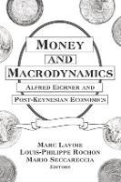 Money and Macrodynamics: Alfred Eichner and Post-Keynesian Economics (Paperback)