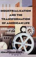 Industrialization and the Transformation of American Life: A Brief Introduction: A Brief Introduction (Hardback)