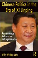 Chinese Politics in the Era of Xi Jinping: Renaissance, Reform, or Retrogression? (Paperback)
