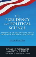 The Presidency and Political Science: Paradigms of Presidential Power from the Founding to the Present: 2014: Paradigms of Presidential Power from the Founding to the Present (Hardback)