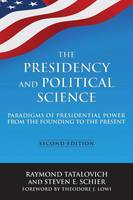 The Presidency and Political Science: Paradigms of Presidential Power from the Founding to the Present: 2014: Paradigms of Presidential Power from the Founding to the Present (Paperback)