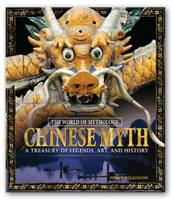 Chinese Myth: A Treasury of Legends, Art, and History: A Treasury of Legends, Art, and History (Hardback)