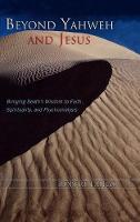 Beyond Yahweh and Jesus: Bringing Death's Wisdom to Faith, Spirituality, and Psychoanalysis (Hardback)