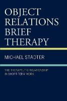 Object Relations Brief Therapy: The Therapeutic Relationship in Short-Term Work - The Library of Object Relations (Paperback)