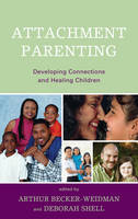 Attachment Parenting: Developing Connections and Healing Children (Paperback)