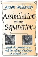 Assimilation Versus Separation: Joseph the Administrator and the Politics of Religion in Biblical Israel (Paperback)