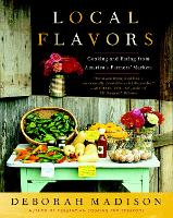 Local Flavors: Cooking and Eating from America's Farmers' Markets [A Cookbook] (Paperback)