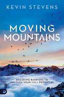 Moving Mountains: Breaking Barriers to Unleash Your Full Potential (Paperback)