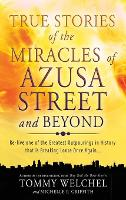 True Stories of the Miracles of Azusa Street and Beyond (Hardback)