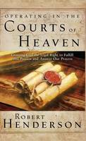 Operating in the Courts of Heaven (Hardback)