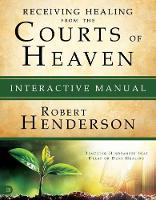 Receiving Healing From The Courts Of Heaven Manual (Paperback)