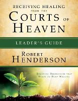 Receiving Healing From The Courts Of Heaven Leader's Guide (Paperback)